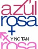 Azul, Rosa y no tan Rosa