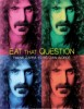 estreno  Eat That Question: Frank Zappa In His Own Words
