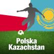 Polska - Kazachstan Eliminacje MŚ