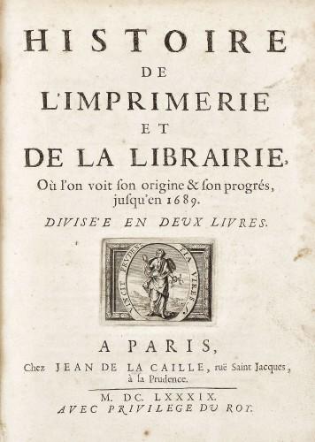 """""""Istoria tipografiei și a librăriei până în anul 1689"""", de Jean de La Caille, Paris, 1689, colligatum de două părţi"""