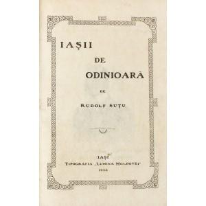 """""""Iaşii de odinioară"""", de Rudolf Suţu, Iaşi, 1923, 2 volume"""