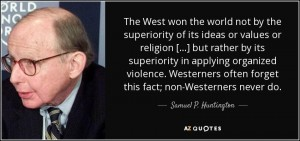 quote-the-west-won-the-world-not-by-the-superiority-of-its-ideas-or-values-or-religion-but-samuel-p-huntington-38-1-0107