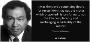 quote-it-was-the-slave-s-continuing-desire-for-recognition-that-was-the-motor-which-propelled-francis-fukuyama-46-34-77