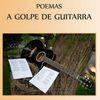'Poemas a golpe de guitarra' de Carlos...