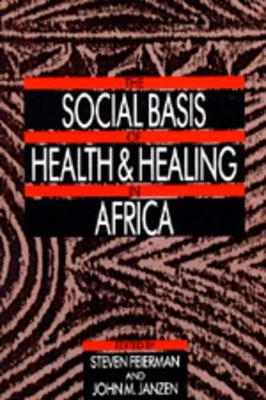 The Social Basis of Health and Healing in Africa - 9780520066816