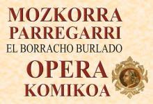 Mozkorra parregarri (El borracho burlado) opera komikoa