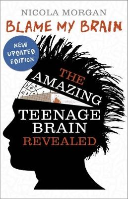 Book cover for Blame My Brain: the Amazing Teenage Brain Revealed