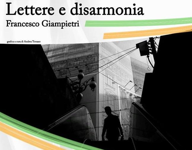 CULTURA – Lettere e Disarmonia, la nuova opera di Francesco Giampietri