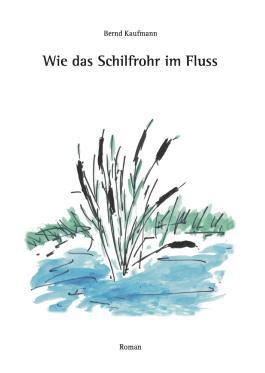 Wie das Schilfrohr im Fluss von Bernd Kaufmann bei ... Das Schilfrohr