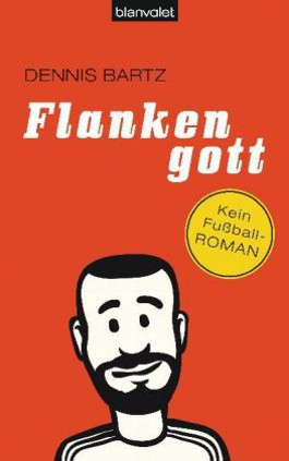 Flankengott - Kein Fussballroman