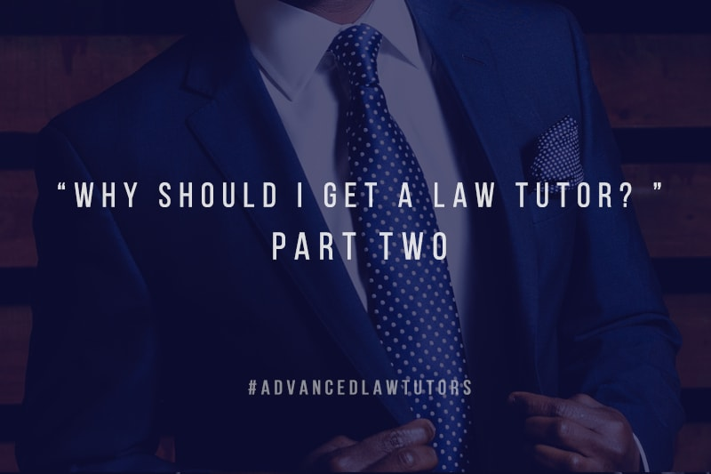 Why Should I get a Law Tutor – Part Two