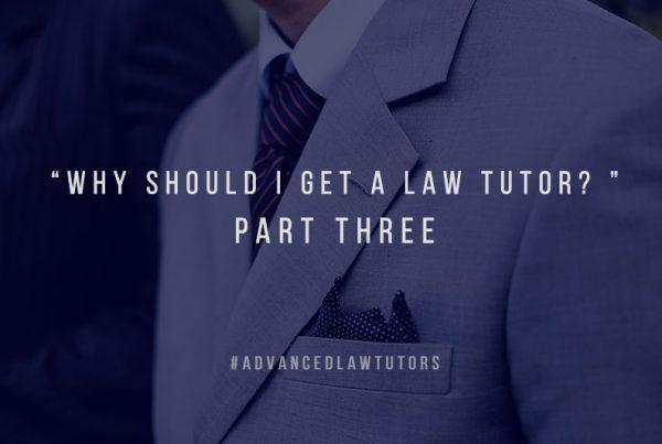 Why Should I get a Law Tutor – Part Three