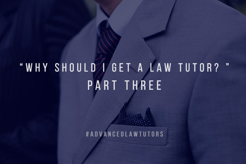 Why Should I get a Law Tutor – Part Three