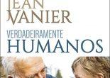 Verdadeiramente Humanos representa como que um testamento vital entregue e confiado por Vanier sobre o essencial a que a nossa vida é chamada, para lá dos recursos económicos ou da formação intelectual que possuímos.
