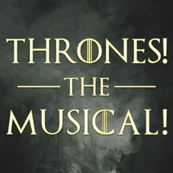 A review of Thrones! The Musical Parody! Fringe 2016