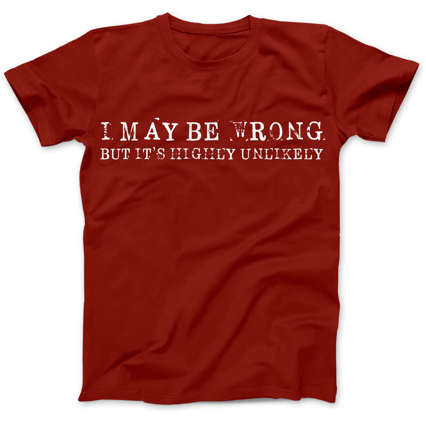 I May Be Wrong But Highly Unlikely Funny T-Shirt 100/% Premium Cotton Gift