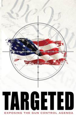 Targeted: Exposing the Gun Control Agenda - Cartelera