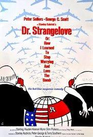 Dr. Strangelove or: How I Learned to Stop Worrying and Love the Bomb (1964) - comedy