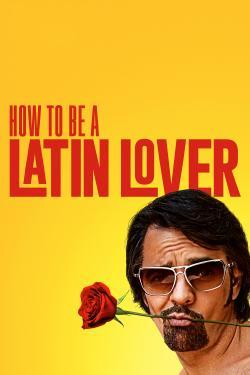 How to Be a Latin Lover - Movies In Theaters