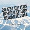 20534 Delitos Informáticos durante 2014  - DelitosInformaticos.com