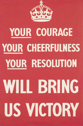 Your Courage, Your Cheerfulness, Your Resolution - Will Bring Us Victory
