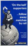 """'On the Ball Supporters...follow away matches by rail', BR poster, c 1970s."""