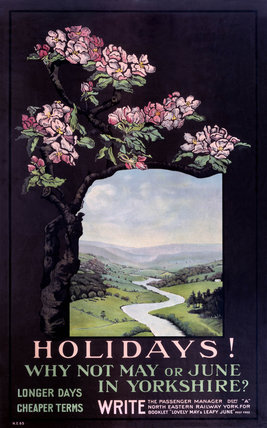 'Holidays! Why not May or June in Yorkshire?', NER poster, 1900-1922.