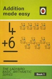Addition made easy - Ladybird Basic Arithmetic Series Book 1