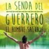 La Senda del Guerrero: El Hombre Salvaje - Verano 2016