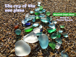 The cry of the sea glass - by Shulamit Sapir-Nevo