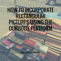 How to Incorporate Rectangular Pictures using the Ourboox Platform - by Mel Rosenberg - מל רוזנברג