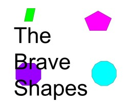 The Brave Shapes - by