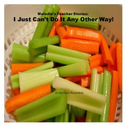 Melodie's Teacher Stories: I just can't do it any other way! - Melodie Rosenfeld