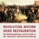 Revolution, Reform oder Restauration.