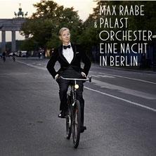 Max Raabe & Palast Orchester - Eine Nacht in Berlin