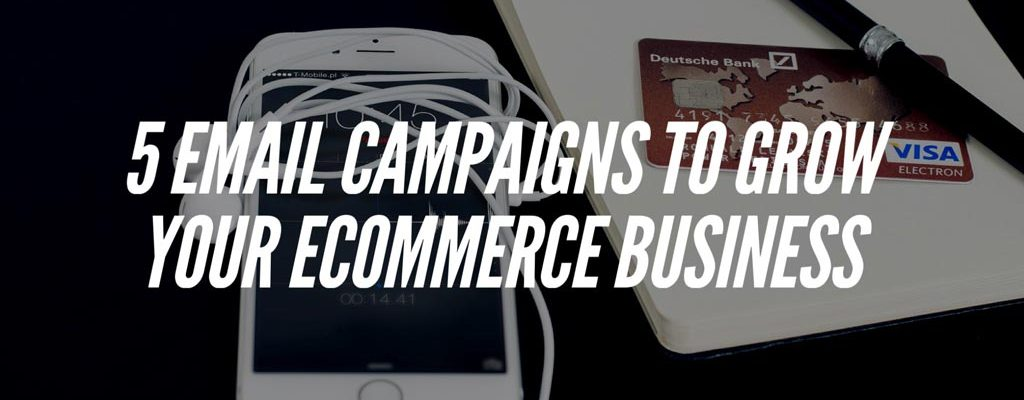 5-Email-Campaigns-to-Grow-Your-eCommerce-Business