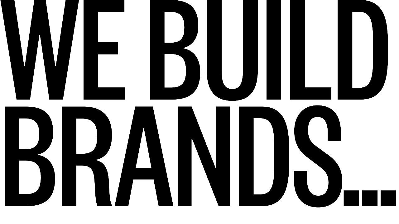 We Build Brands...