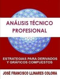Libro Análisis técnico profesional: Estrategias para derivados y gráficos compuestos de Francisco Llinares