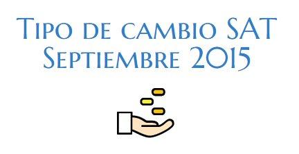 Tipo de cambio SAT Septiembre 2015