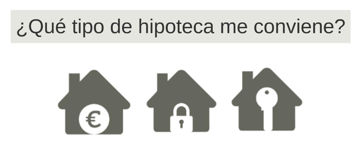 ¿Qué hipoteca me conviene, una hipoteca a tipo fijo, a tipo variable o a tipo mixto?