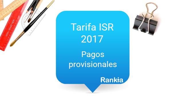 Tarifas ISR 2017: Pagos provisionales