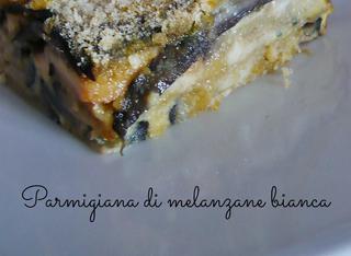 Come fare la parmigiana di melanzane bianca