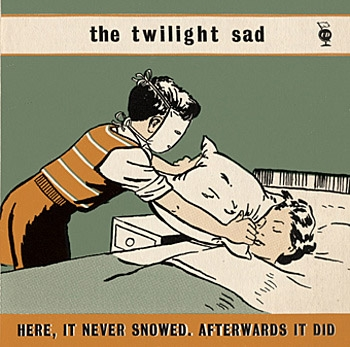 The Twilight Sad - Here, It Never Snowed. Afterwards It Did Download
