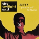 The Twilight Sad - Seven Years Of Letters