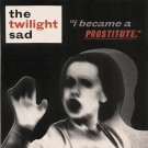 The Twilight Sad - I Became A Prostitute