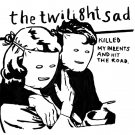 The Twilight Sad - The Twilight Sad Killed My Parents and Hit The Road