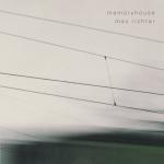 Max Richter - Memoryhouse