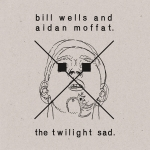 The Twilight Sad vs Bill Wells & Aidan Moffatt