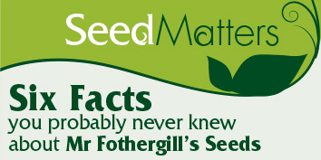 Seed Matters - 6 facts you probably never knew about Mr Fothergill's Seeds