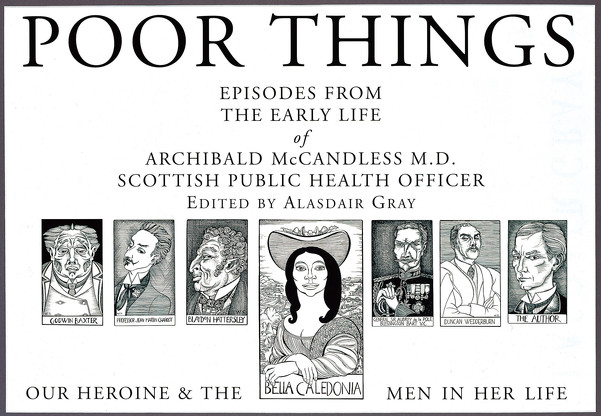 GRAYA922222 Alasdair Gray: Poor Things. Episodes from the early life of Archibald McCandless M.D. Scottish Public Health Officer, 1992
